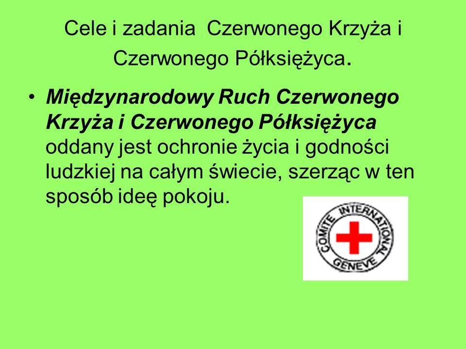 Cele i zadania Czerwonego Krzyża i Czerwonego Półksiężyca. Międzynarodowy Ruch Czerwonego Krzyża i Czerwonego Półksiężyca oddany jest ochronie życia i