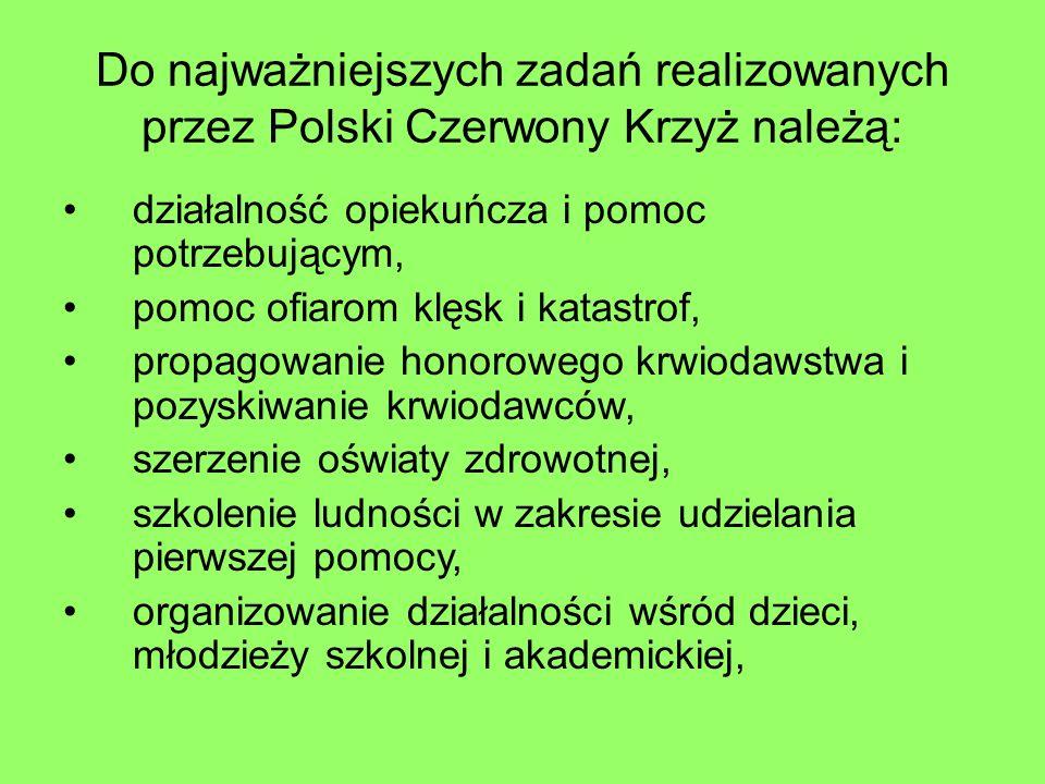 Do najważniejszych zadań realizowanych przez Polski Czerwony Krzyż należą: działalność opiekuńcza i pomoc potrzebującym, pomoc ofiarom klęsk i katastr