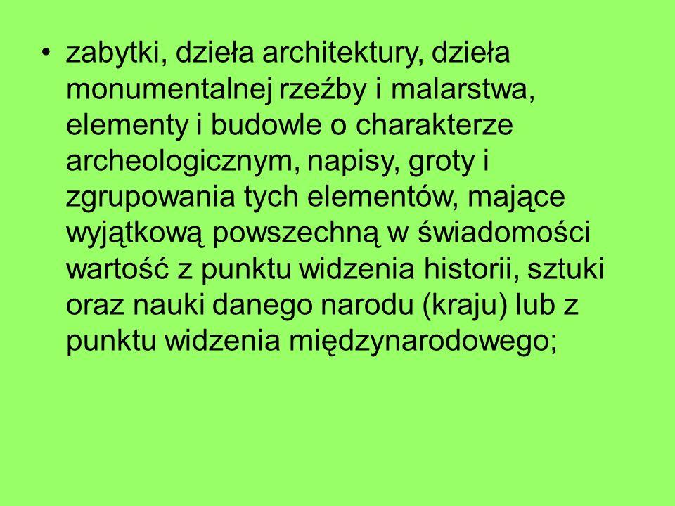 zabytki, dzieła architektury, dzieła monumentalnej rzeźby i malarstwa, elementy i budowle o charakterze archeologicznym, napisy, groty i zgrupowania t