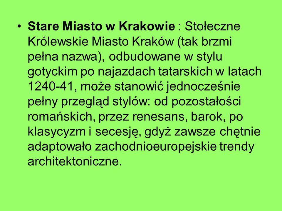 Stare Miasto w Krakowie : Stołeczne Królewskie Miasto Kraków (tak brzmi pełna nazwa), odbudowane w stylu gotyckim po najazdach tatarskich w latach 124