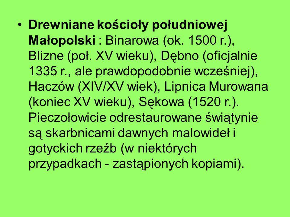 Drewniane kościoły południowej Małopolski : Binarowa (ok. 1500 r.), Blizne (poł. XV wieku), Dębno (oficjalnie 1335 r., ale prawdopodobnie wcześniej),
