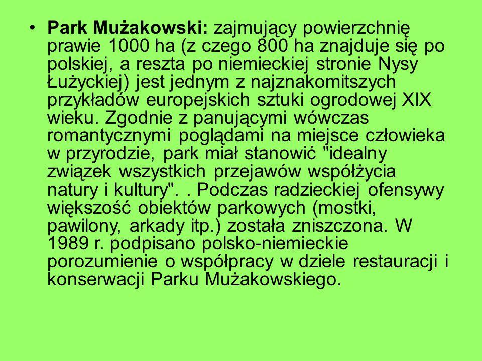 Park Mużakowski: zajmujący powierzchnię prawie 1000 ha (z czego 800 ha znajduje się po polskiej, a reszta po niemieckiej stronie Nysy Łużyckiej) jest
