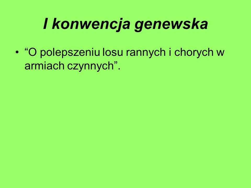 I konwencja genewska O polepszeniu losu rannych i chorych w armiach czynnych.