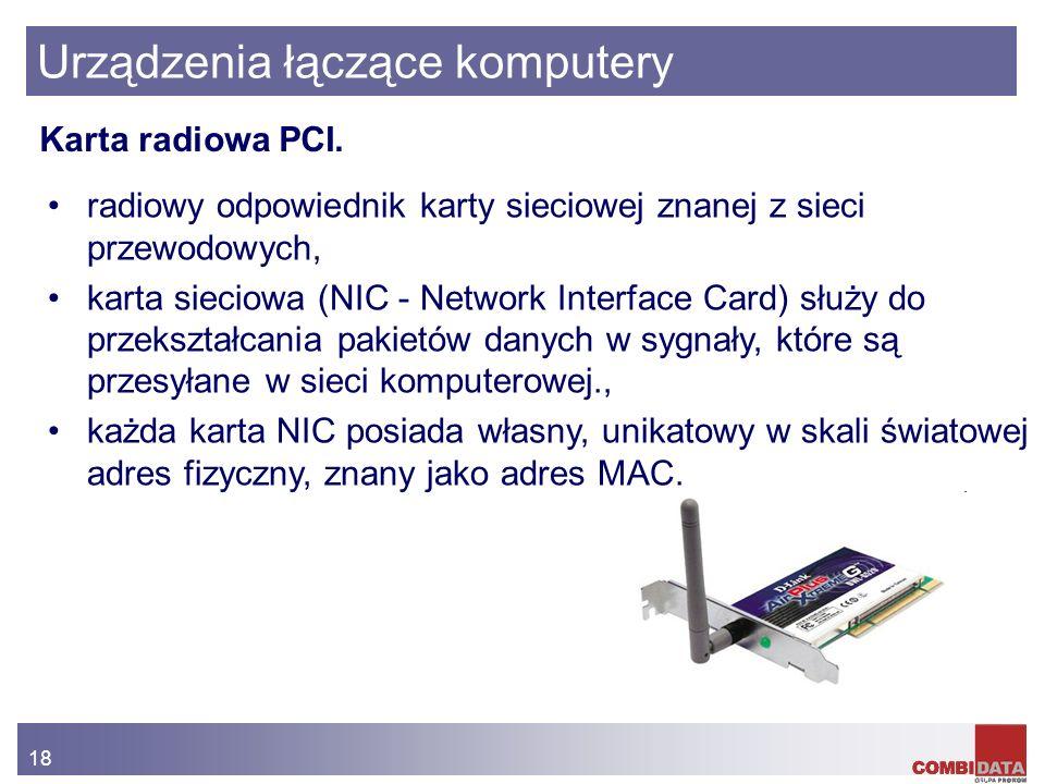 18 Urządzenia łączące komputery radiowy odpowiednik karty sieciowej znanej z sieci przewodowych, karta sieciowa (NIC - Network Interface Card) służy d