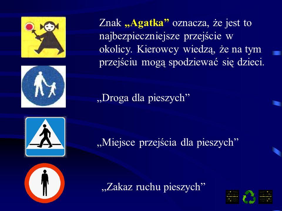 Znak Agatka oznacza, że jest to najbezpieczniejsze przejście w okolicy.