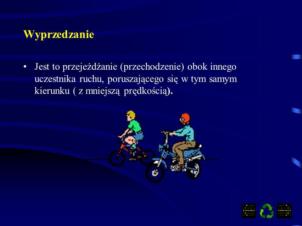 Wyprzedzanie Jest to przejeżdżanie (przechodzenie) obok innego uczestnika ruchu, poruszającego się w tym samym kierunku ( z mniejszą prędkością).