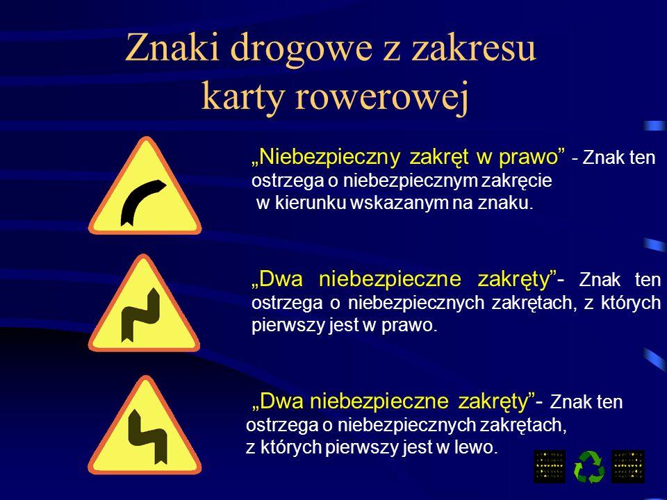 Znaki drogowe z zakresu karty rowerowej Niebezpieczny zakręt w prawo - Znak ten ostrzega o niebezpiecznym zakręcie w kierunku wskazanym na znaku.