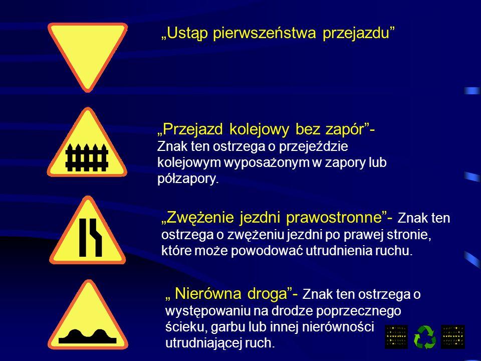 Ustąp pierwszeństwa przejazdu Przejazd kolejowy bez zapór- Znak ten ostrzega o przejeździe kolejowym wyposażonym w zapory lub półzapory.