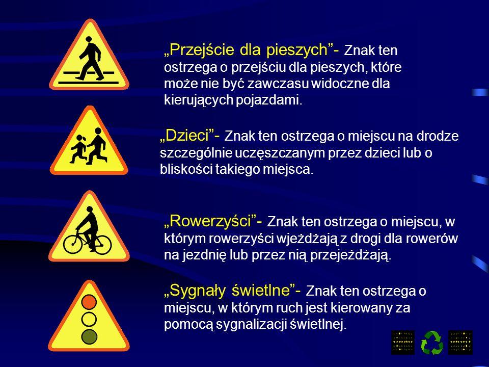 Przejście dla pieszych- Znak ten ostrzega o przejściu dla pieszych, które może nie być zawczasu widoczne dla kierujących pojazdami.