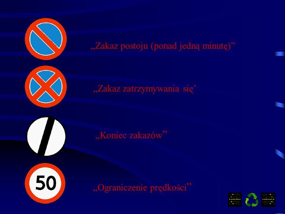 Zakaz postoju (ponad jedną minutę) Zakaz zatrzymywania się Koniec zakazów Ograniczenie prędkości