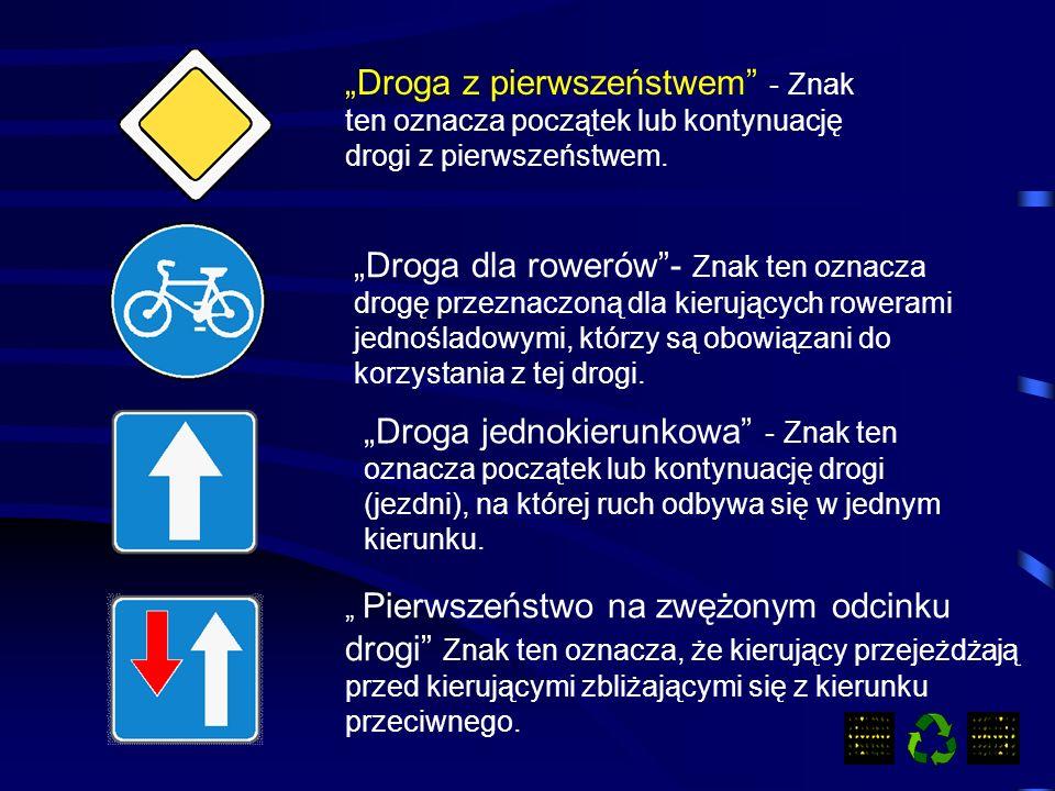 Droga dla rowerów- Znak ten oznacza drogę przeznaczoną dla kierujących rowerami jednośladowymi, którzy są obowiązani do korzystania z tej drogi.
