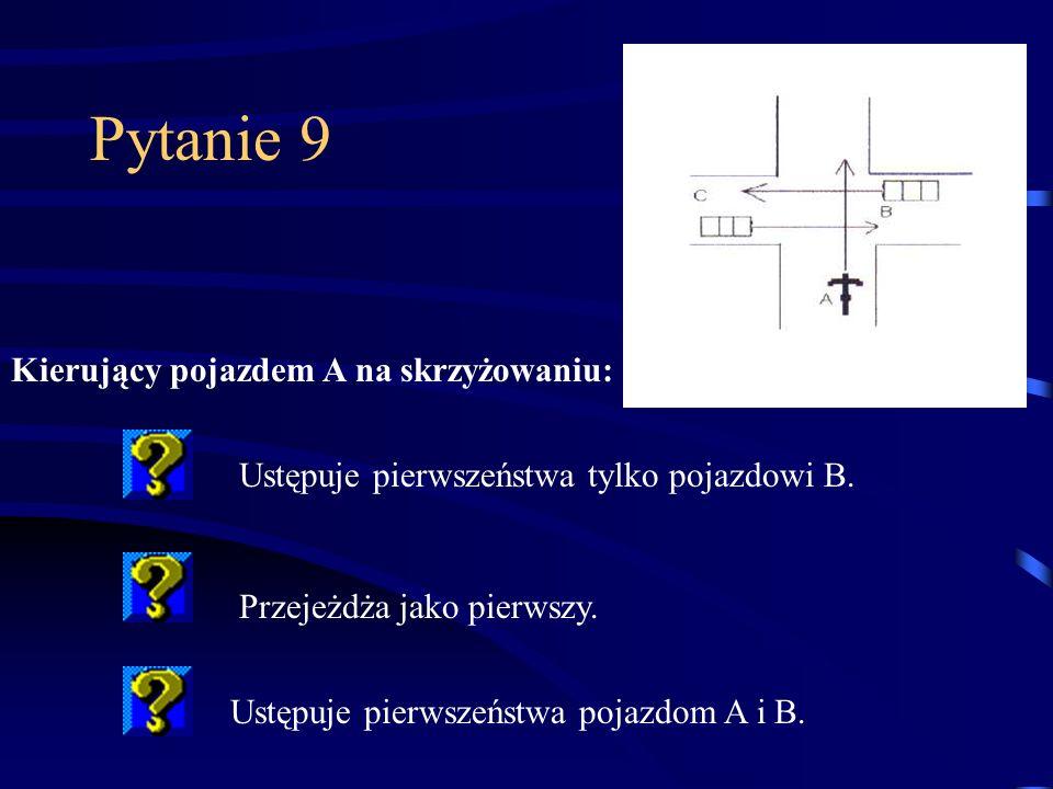 Pytanie 9 Ustępuje pierwszeństwa tylko pojazdowi B.