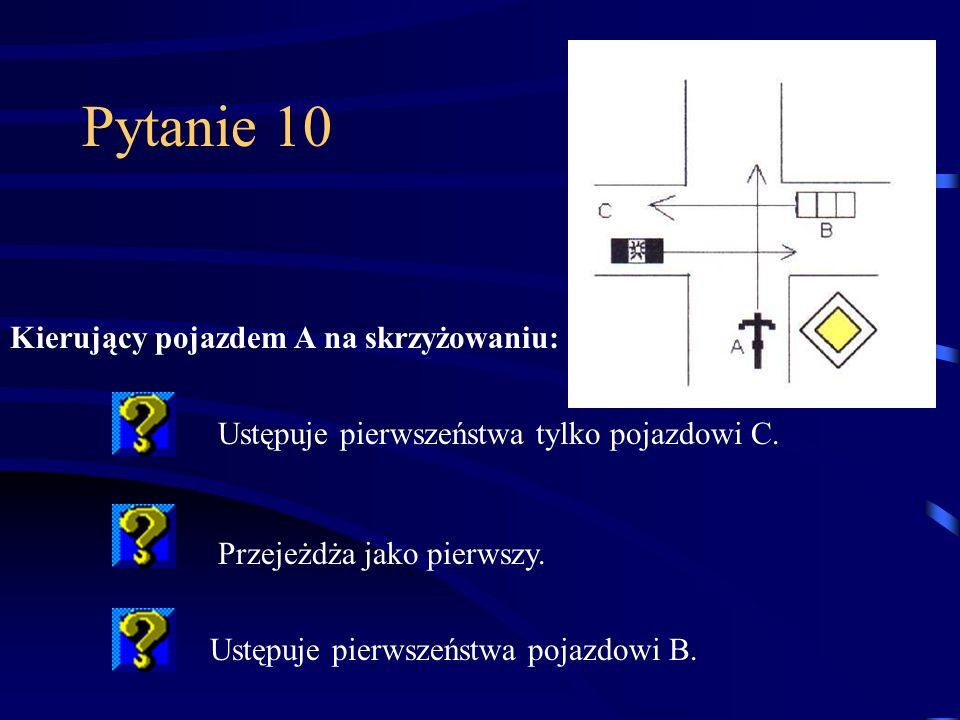 Pytanie 10 Ustępuje pierwszeństwa tylko pojazdowi C.