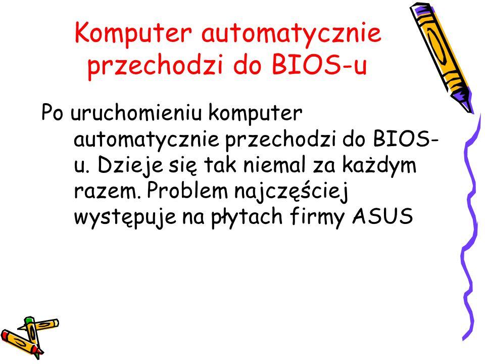Komputer automatycznie przechodzi do BIOS-u Po uruchomieniu komputer automatycznie przechodzi do BIOS- u. Dzieje się tak niemal za każdym razem. Probl