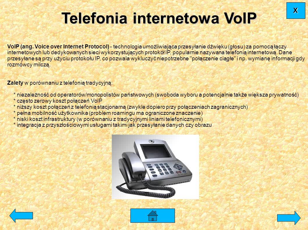 Telefonia internetowa VoIP VoIP (ang. Voice over Internet Protocol) - technologia umożliwiająca przesyłanie dźwięku (głosu) za pomocą łączy internetow