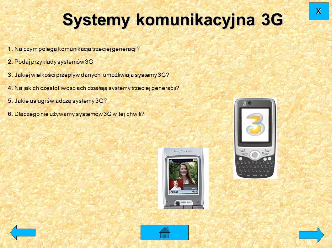 1. Na czym polega komunikacja trzeciej generacji? 2. Podaj przykłady systemów 3G 3. Jakiej wielkości przepływ danych, umożliwiają systemy 3G? 4. Na ja