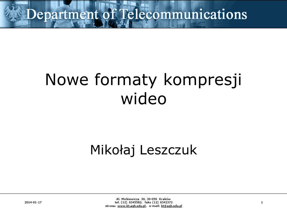 12014-01-17 Al. Mickiewicza 30, 30-059 Kraków tel. (12) 6345582, faks (12) 6342372 strona: www.kt.agh.edu.pl, e-mail: kt@agh.edu.pl Nowe formaty kompr