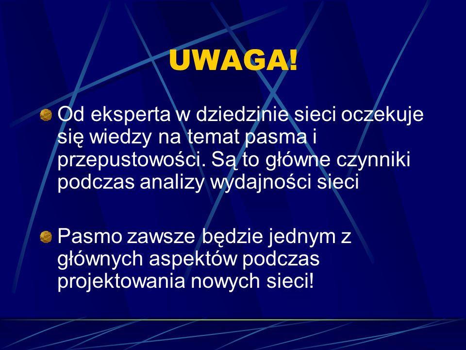 UWAGA! Od eksperta w dziedzinie sieci oczekuje się wiedzy na temat pasma i przepustowości. Są to główne czynniki podczas analizy wydajności sieci Pasm