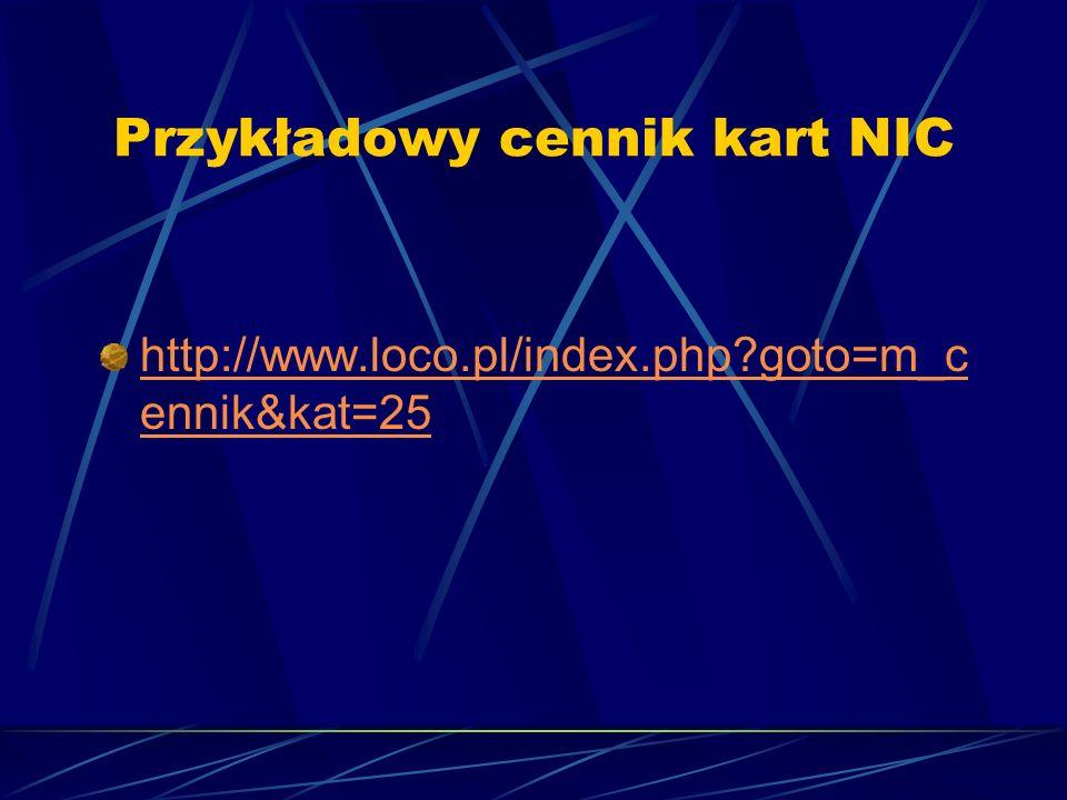 Przykładowy cennik kart NIC http://www.loco.pl/index.php?goto=m_c ennik&kat=25