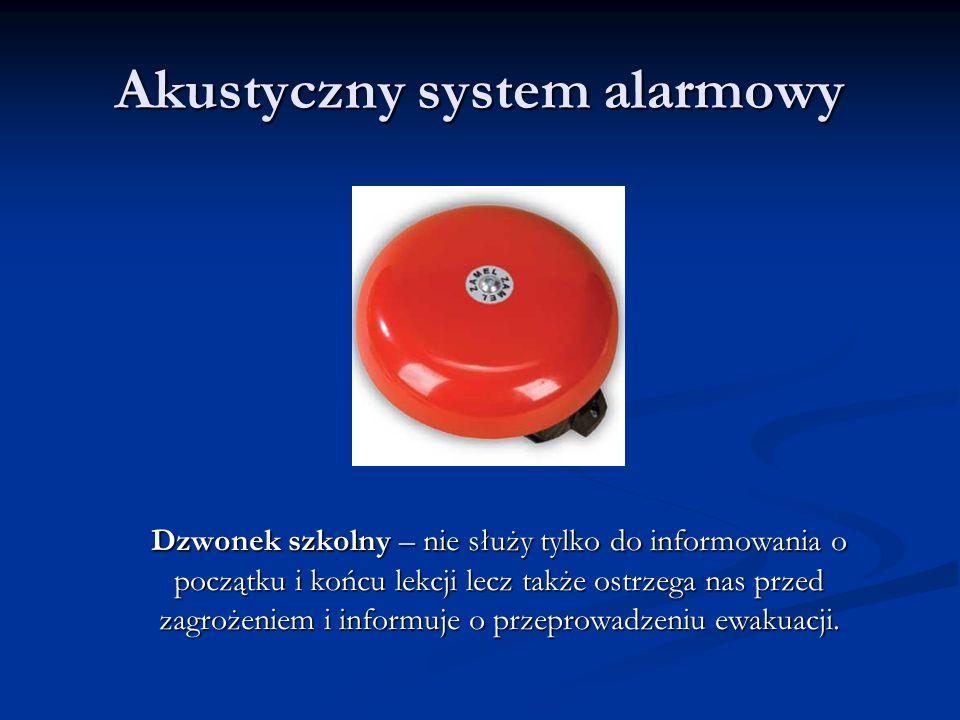 Akustyczny system alarmowy Dzwonek szkolny – nie służy tylko do informowania o początku i końcu lekcji lecz także ostrzega nas przed zagrożeniem i inf