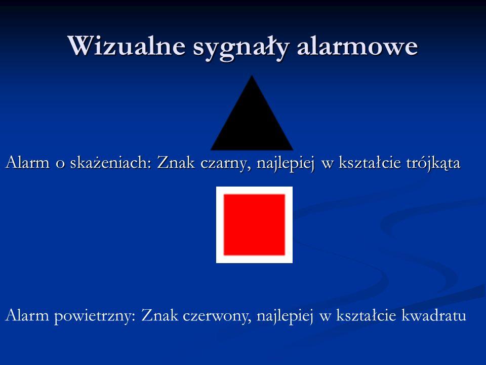 Wizualne sygnały alarmowe Alarm o skażeniach: Znak czarny, najlepiej w kształcie trójkąta Alarm powietrzny: Znak czerwony, najlepiej w kształcie kwadr