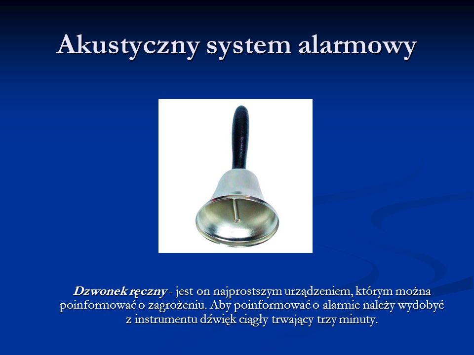 Akustyczny system alarmowy Dzwonek ręczny - jest on najprostszym urządzeniem, którym można poinformować o zagrożeniu. Aby poinformować o alarmie należ