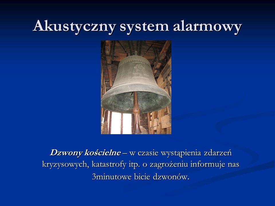 Akustyczny system alarmowy Dzwony kościelne – w czasie wystąpienia zdarzeń kryzysowych, katastrofy itp. o zagrożeniu informuje nas 3minutowe bicie dzw