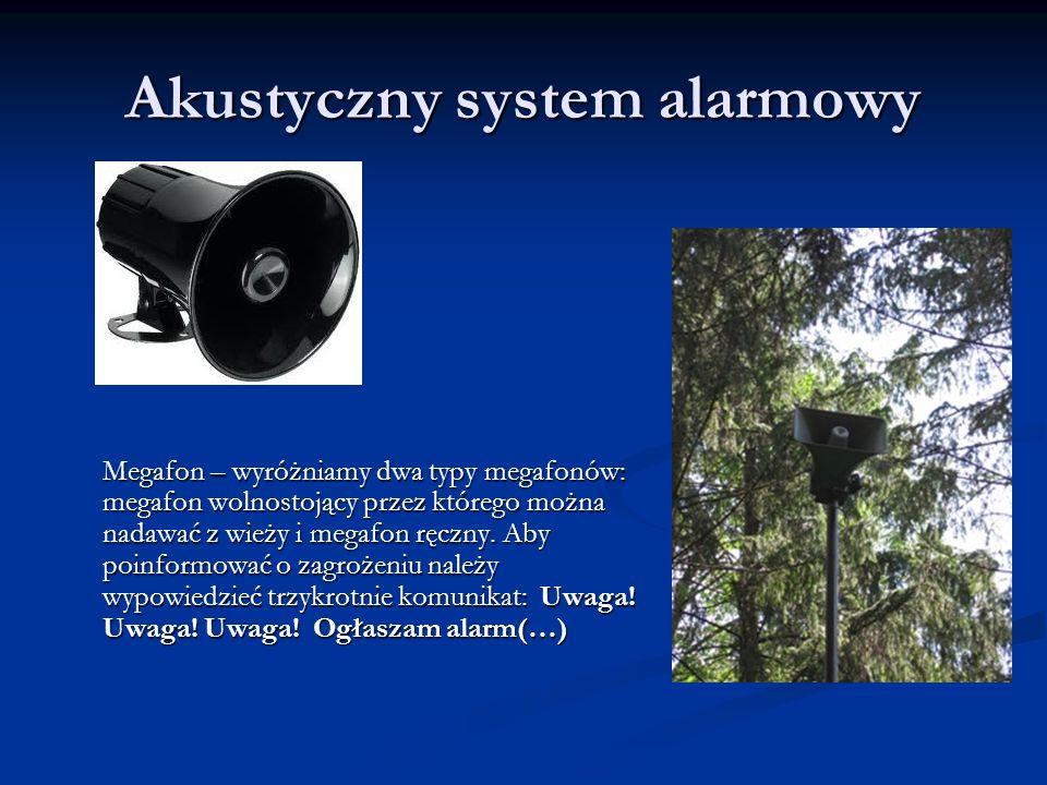 Akustyczny system alarmowy Megafon – wyróżniamy dwa typy megafonów: megafon wolnostojący przez którego można nadawać z wieży i megafon ręczny. Aby poi