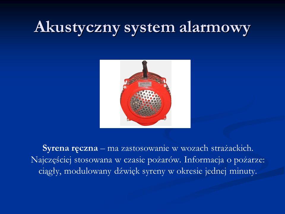 Akustyczny system alarmowy Syrena ręczna – ma zastosowanie w wozach strażackich. Najczęściej stosowana w czasie pożarów. Informacja o pożarze: ciągły,
