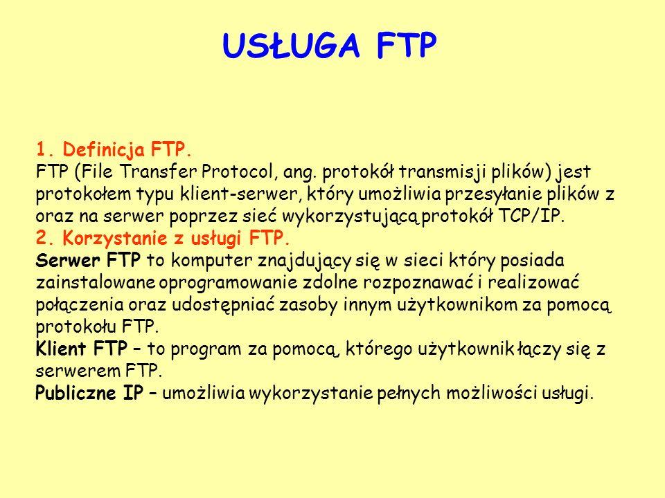 USŁUGA FTP 1. Definicja FTP. FTP (File Transfer Protocol, ang. protokół transmisji plików) jest protokołem typu klient-serwer, który umożliwia przesył