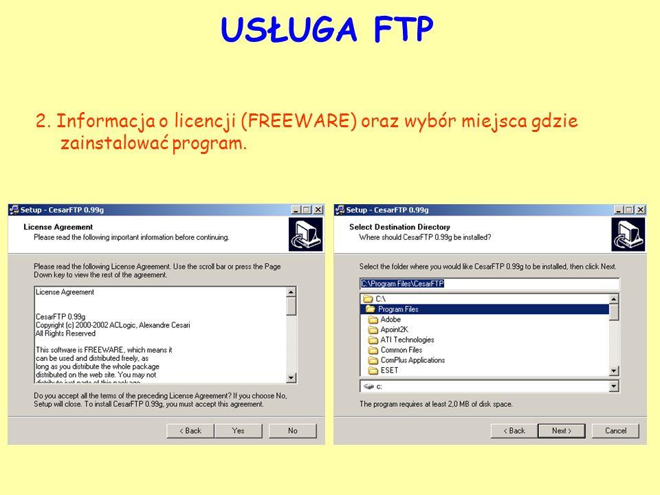 USŁUGA FTP 2. Informacja o licencji (FREEWARE) oraz wybór miejsca gdzie zainstalować program.
