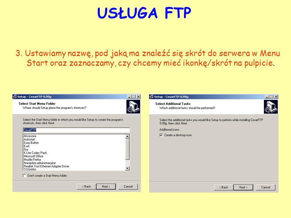 USŁUGA FTP 3. Ustawiamy nazwę, pod jaką ma znaleźć się skrót do serwera w Menu Start oraz zaznaczamy, czy chcemy mieć ikonkę/skrót na pulpicie.