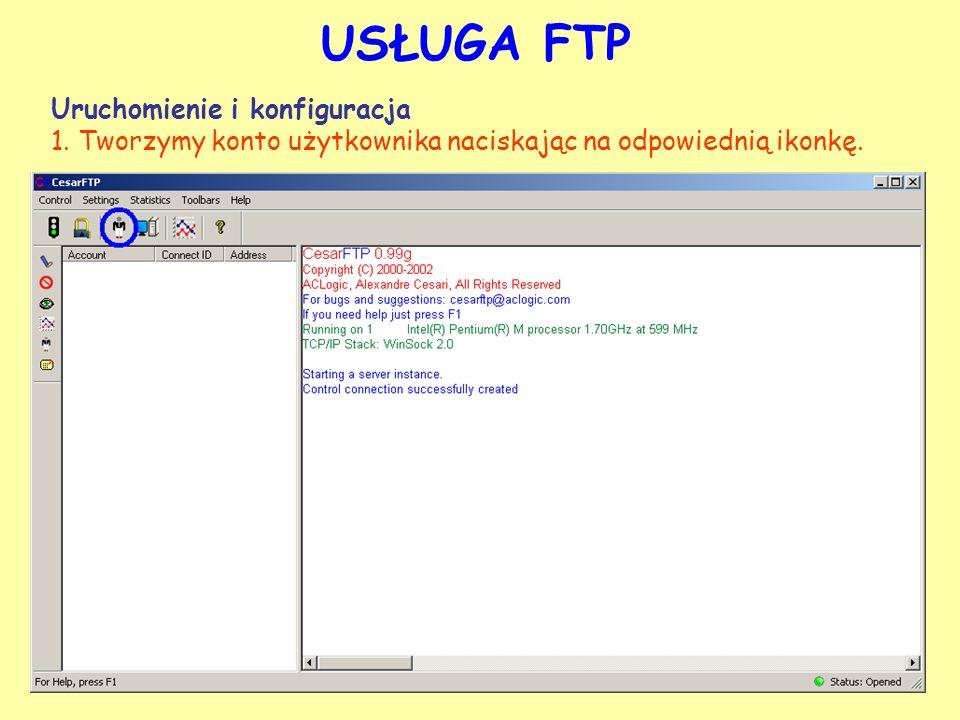 USŁUGA FTP Uruchomienie i konfiguracja 1. Tworzymy konto użytkownika naciskając na odpowiednią ikonkę.