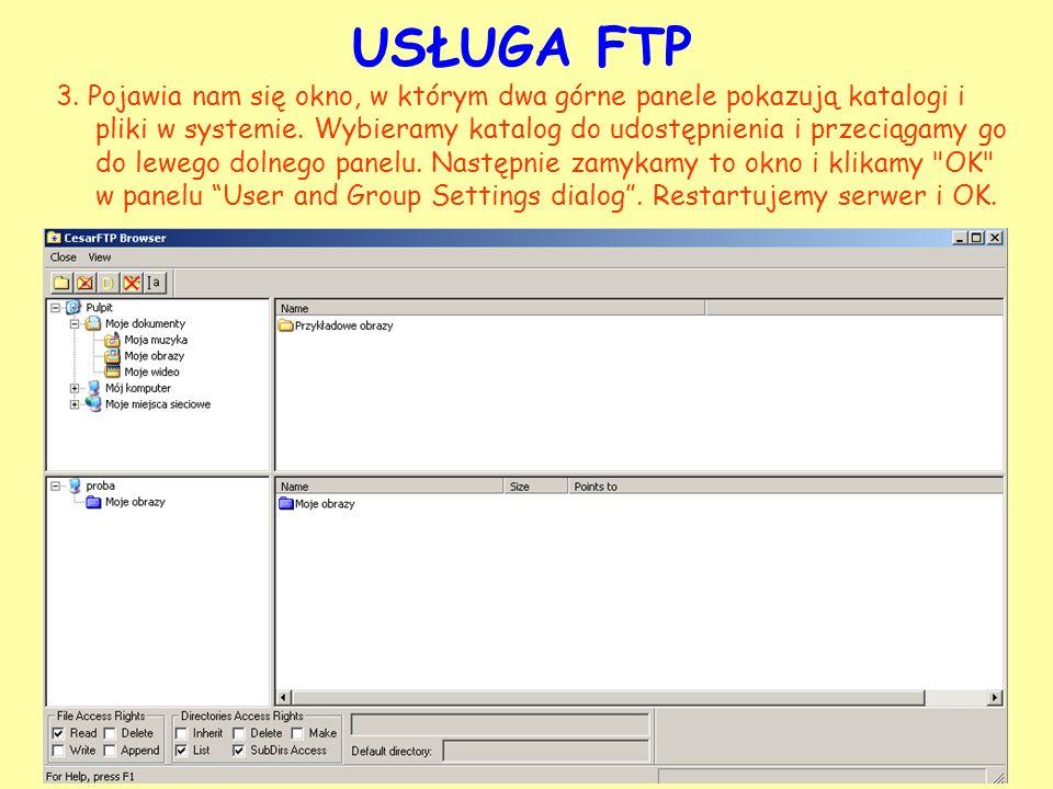 USŁUGA FTP 3. Pojawia nam się okno, w którym dwa górne panele pokazują katalogi i pliki w systemie. Wybieramy katalog do udostępnienia i przeciągamy g