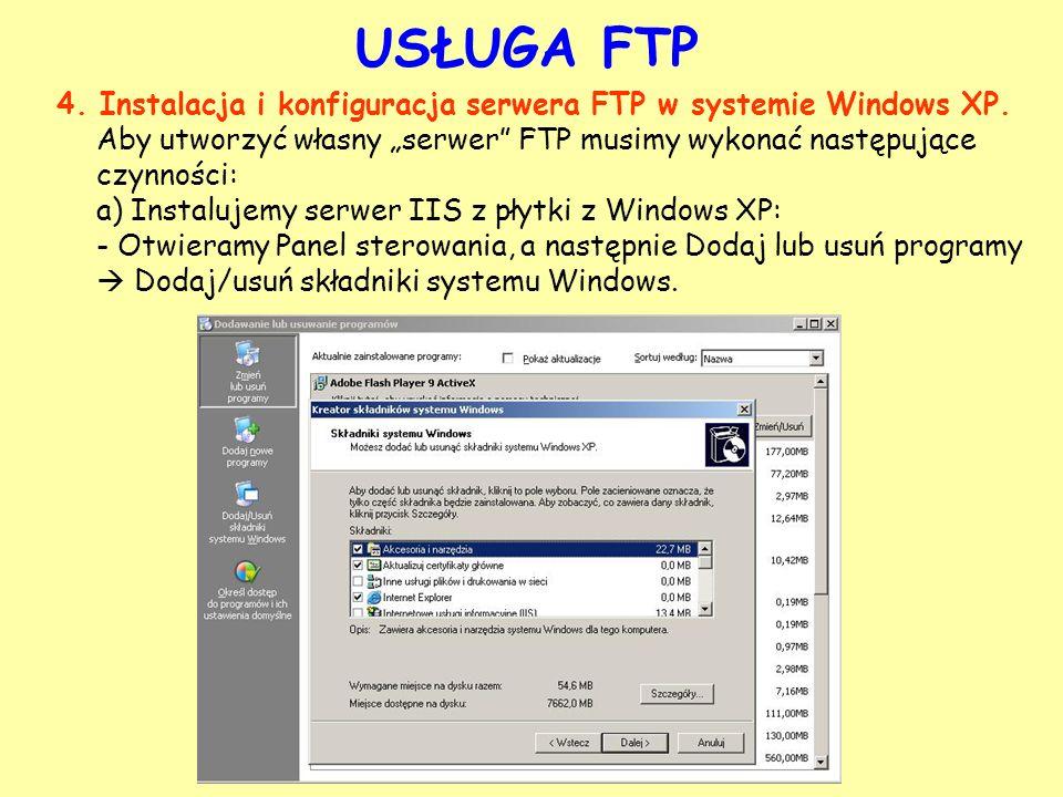 USŁUGA FTP 4. Instalacja i konfiguracja serwera FTP w systemie Windows XP. Aby utworzyć własny serwer FTP musimy wykonać następujące czynności: a) Ins