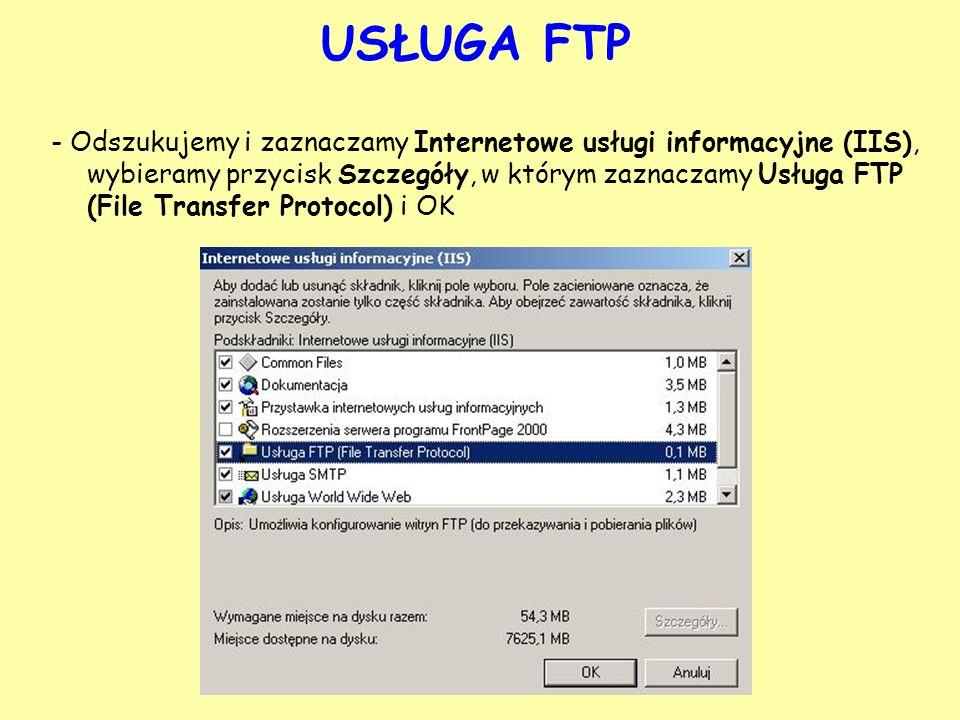 USŁUGA FTP - Odszukujemy i zaznaczamy Internetowe usługi informacyjne (IIS), wybieramy przycisk Szczegóły, w którym zaznaczamy Usługa FTP (File Transf