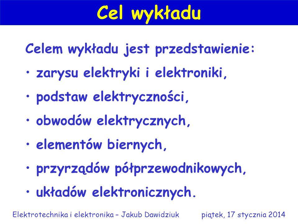 Przedmiot obejmuje wykład i ćwiczenia. Elektrotechnika i elektronika – Jakub Dawidziuk piątek, 17 stycznia 2014 Elektrotechnika i elektronika Zasady z