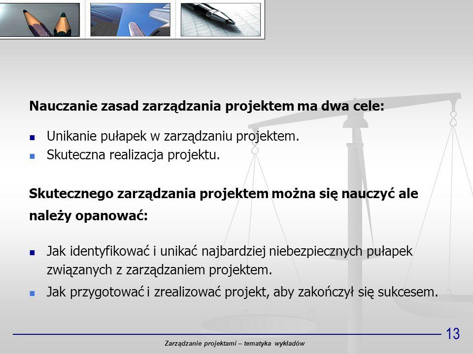 13 Nauczanie zasad zarządzania projektem ma dwa cele: Unikanie pułapek w zarządzaniu projektem. Skuteczna realizacja projektu. Skutecznego zarządzania