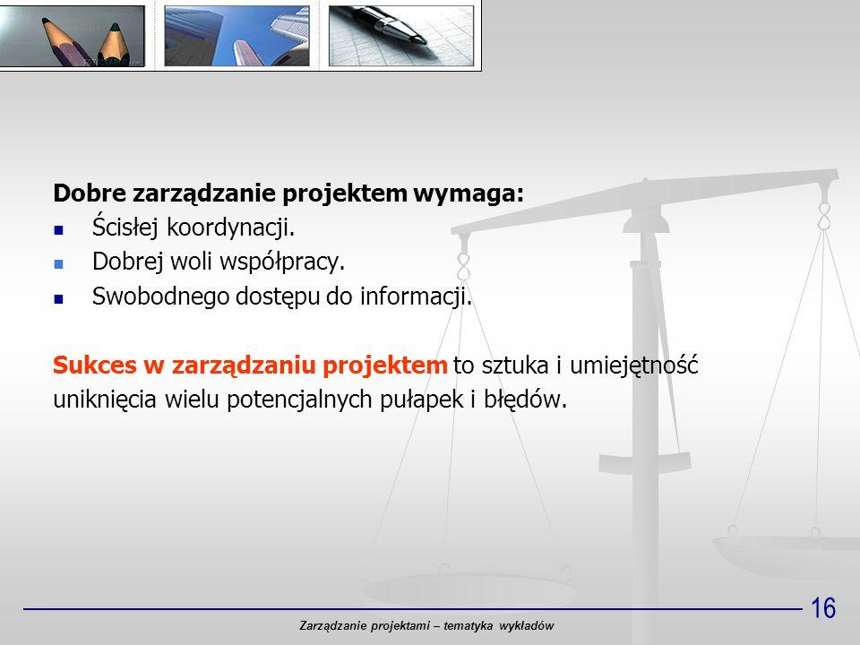 16 Dobre zarządzanie projektem wymaga: Ścisłej koordynacji. Dobrej woli współpracy. Swobodnego dostępu do informacji. Sukces w zarządzaniu projektem t