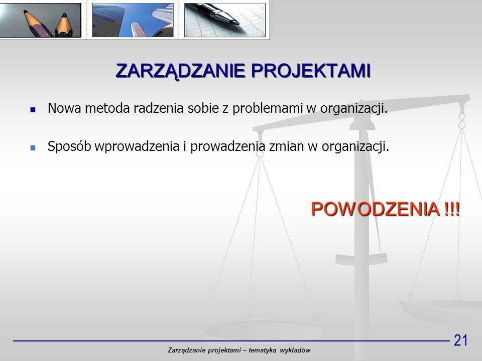 21 Nowa metoda radzenia sobie z problemami w organizacji. Sposób wprowadzenia i prowadzenia zmian w organizacji. POWODZENIA !!! Zarządzanie projektami