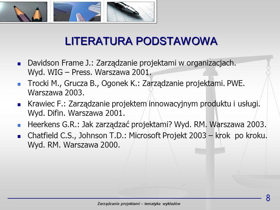 LITERATURA PODSTAWOWA 8 Davidson Frame J.: Zarządzanie projektami w organizacjach. Wyd. WIG – Press. Warszawa 2001. Trocki M., Grucza B., Ogonek K.: Z