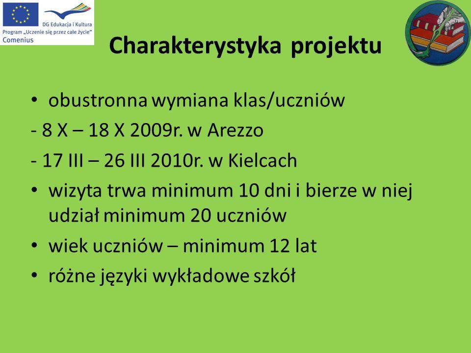 obustronna wymiana klas/uczniów - 8 X – 18 X 2009r. w Arezzo - 17 III – 26 III 2010r. w Kielcach wizyta trwa minimum 10 dni i bierze w niej udział min
