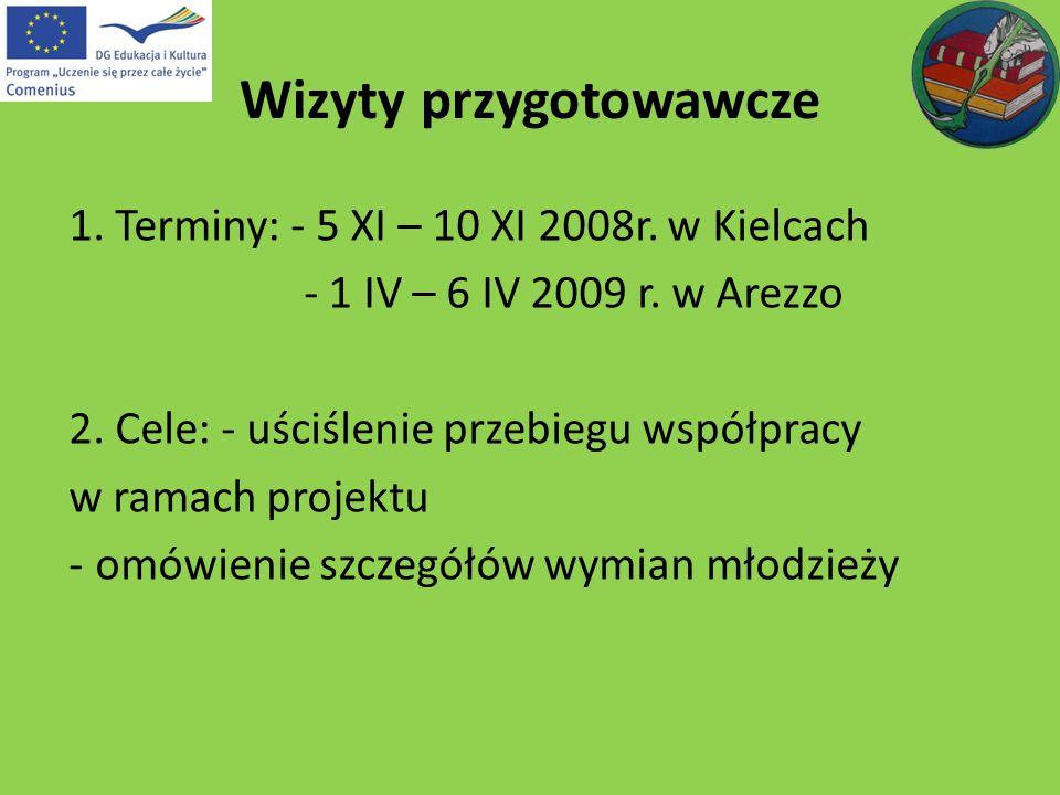 Wizyty przygotowawcze 1. Terminy: - 5 XI – 10 XI 2008r. w Kielcach - 1 IV – 6 IV 2009 r. w Arezzo 2. Cele: - uściślenie przebiegu współpracy w ramach