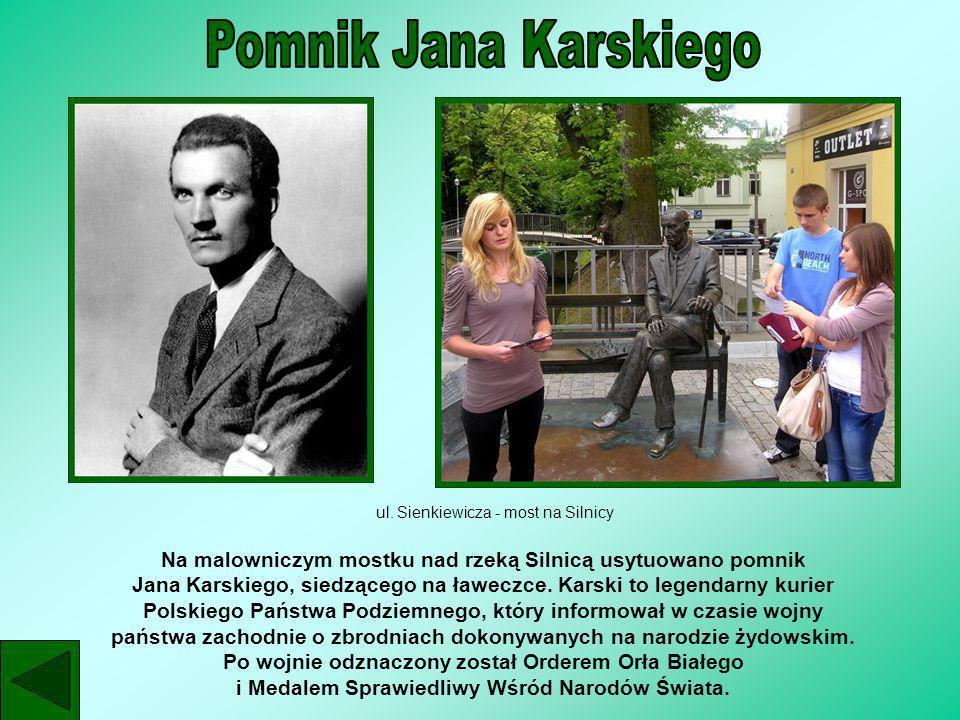 ul. Sienkiewicza - most na Silnicy Na malowniczym mostku nad rzeką Silnicą usytuowano pomnik Jana Karskiego, siedzącego na ławeczce. Karski to legenda