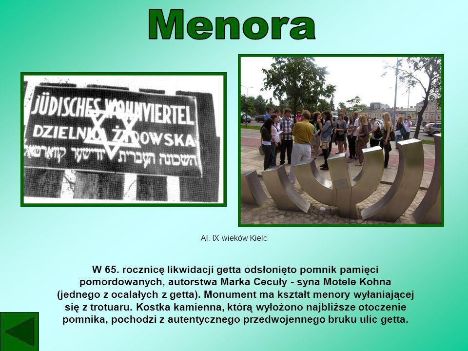 Al. IX wieków Kielc W 65. rocznicę likwidacji getta odsłonięto pomnik pamięci pomordowanych, autorstwa Marka Cecuły - syna Motele Kohna (jednego z oca