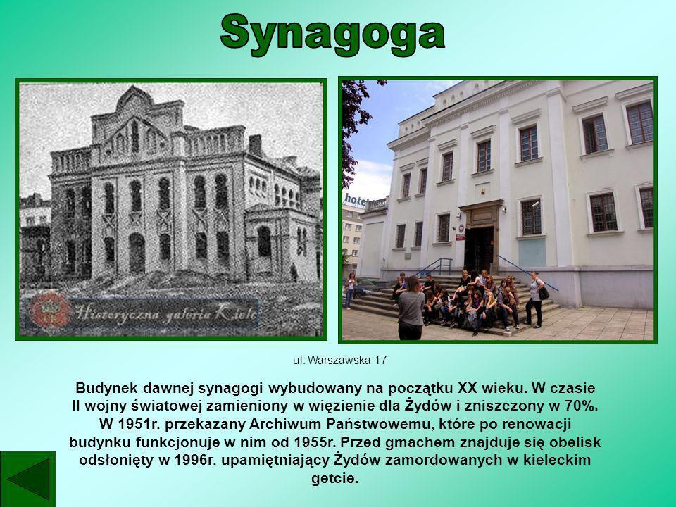 ul. Warszawska 17 Budynek dawnej synagogi wybudowany na początku XX wieku. W czasie II wojny światowej zamieniony w więzienie dla Żydów i zniszczony w