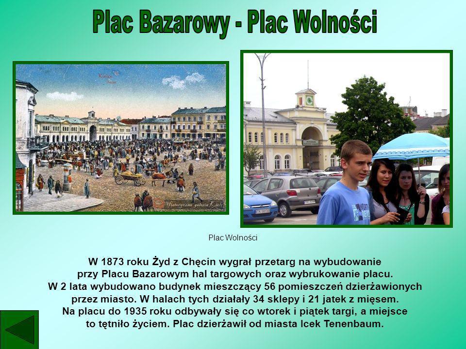 Plac Wolności W 1873 roku Żyd z Chęcin wygrał przetarg na wybudowanie przy Placu Bazarowym hal targowych oraz wybrukowanie placu. W 2 lata wybudowano