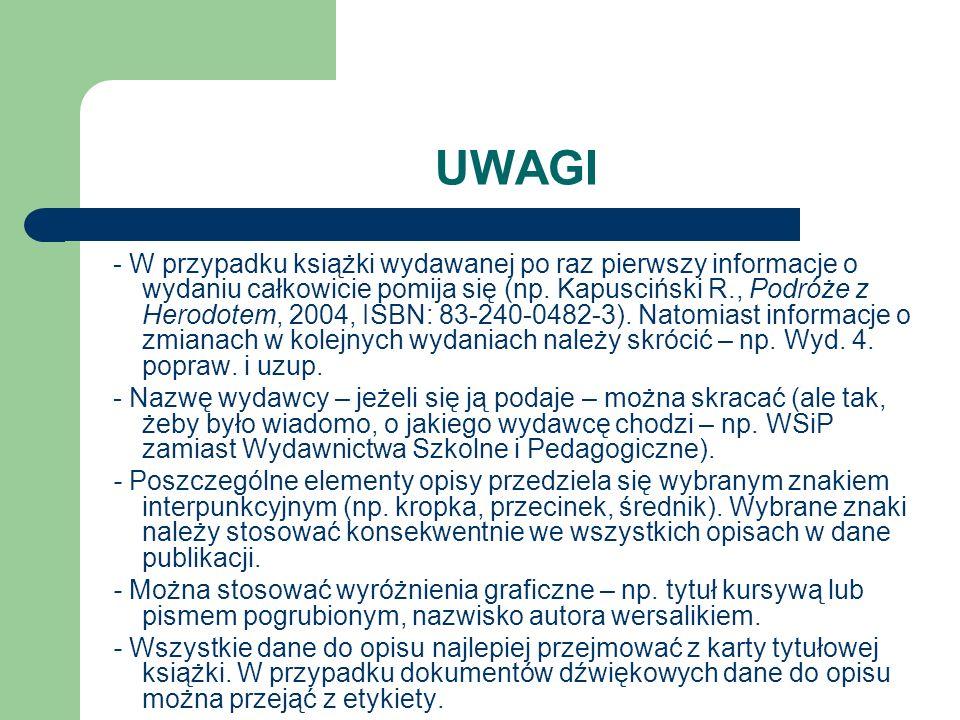 UWAGI - Elementów opisu, które nie są obowiązkowe, a które bywają podawane w przypisach i bibliografiach załącznikowych, jest znacznie więcej (np. naz