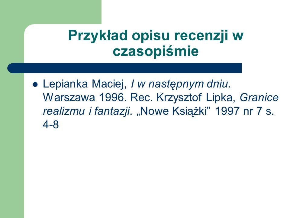 Przykład opisu artykułu w czasopiśmie Kopacz Grzegorz, Z prokuratora adwokat. Press 2003 nr 9 s. 32-35 WÓJCICKA Elżbieta, Planowanie rozwoju bibliotek