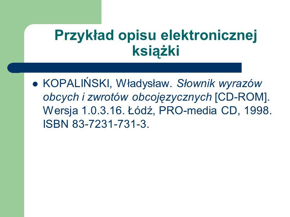 Dokumenty elektroniczne Elementy opisu Autor. Tytuł (w formie występującej w źródle) Typ nośnika – podany w nawiasie kwadratowym, np. [online], [CD- R